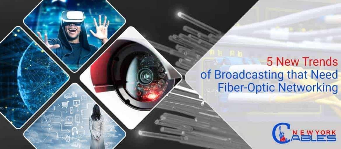 5 New Trends of Broadcasting that Need Fiber-Optic Networking